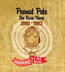 Peanut Pete - The Rave Years